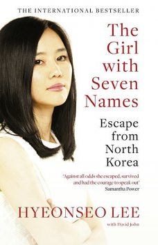 The Girl with Seven Names: A North Korean Defector's Story, Hyeonseo Lee