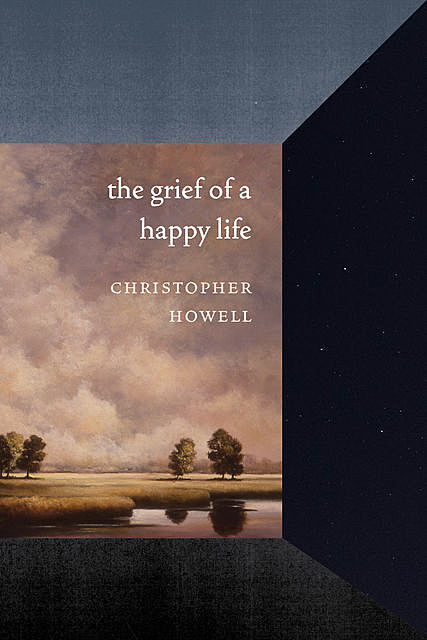 The Grief of a Happy Life, Christopher Howell