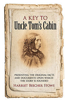 A Key to Uncle Tom's Cabin, Harriet Beecher Stowe