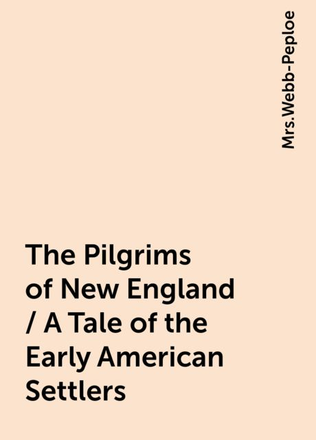 The Pilgrims of New England / A Tale of the Early American Settlers,