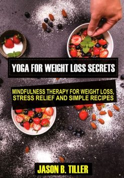 Yoga for Weight Loss Secrets, Jason B. Tiller
