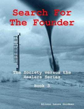 Search for the Founder: the Society Versus the Healers Series Book 3, Alison Goodman