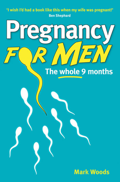 Pregnancy for Men, Mark Woods