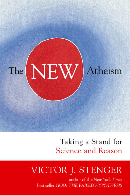 New Atheism, The: Taking a Stand for Science and Reason, Victor J.Stenger