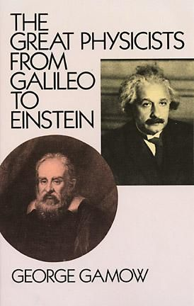 The Great Physicists from Galileo to Einstein, George Gamow