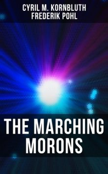 The Marching Morons, Frederik Pohl, Cyril M. Kornbluth