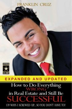 How to Do Everything Wrong In Real Estate and Still Be Successful, Franklin Cruz