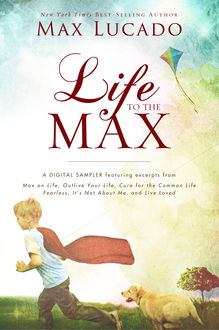 Life to the Max – A Max Lucado Digital Sampler, Max Lucado