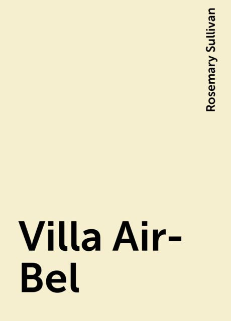 Villa Air-Bel, Rosemary Sullivan