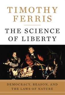 The Science of Liberty, Timothy Ferris