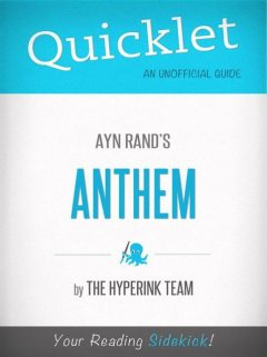 Anthem, by Ayn Rand - A Hyperink Quicklet (Objectivism, Architecture), The Hyperink Team