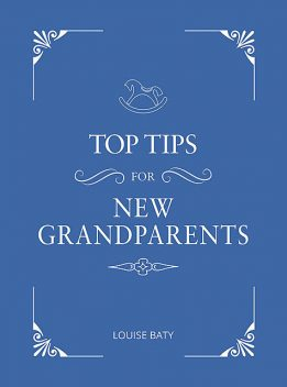 Top Tips for New Grandparents, Louise Baty