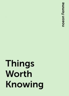 Things Worth Knowing, noeon Femme