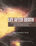 Life After Death: An Experiential Exploration With Mediums By an Agnostic Investigator, Ph.D., Elliot Benjamin