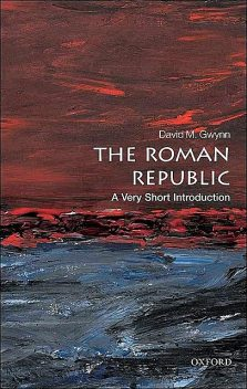The Roman Republic: A Very Short Introduction (Very Short Introductions), David M. Gwynn