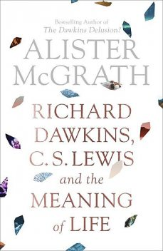 Richard Dawkins, C.S. Lewis and the Meaning of Life, Alister McGrath
