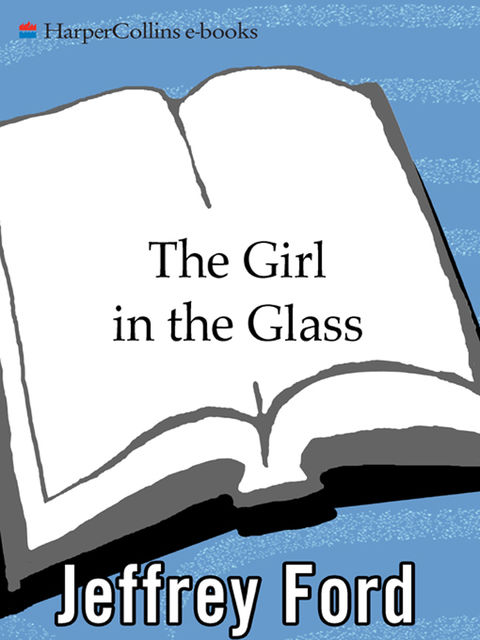 The Girl in the Glass, Jeffrey Ford