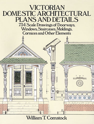 Victorian Domestic Architectural Plans and Details, William T.Comstock