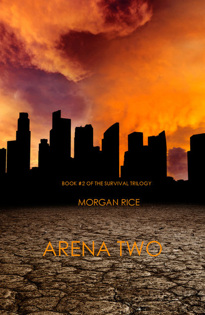 Arena Two (Book #2 of the Survival Trilogy), Morgan Rice