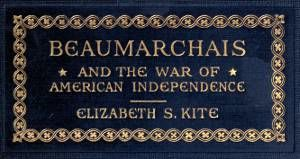 Beaumarchais and the War of American Independence, Vol. 1, Elizabeth Sarah Kite
