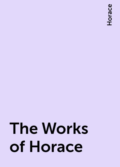 The Works of Horace, Horace