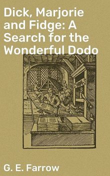 Dick, Marjorie and Fidge: A Search for the Wonderful Dodo, G.E.Farrow