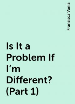 Is It a Problem If I'm Different? (Part 1), Fransisca Vania