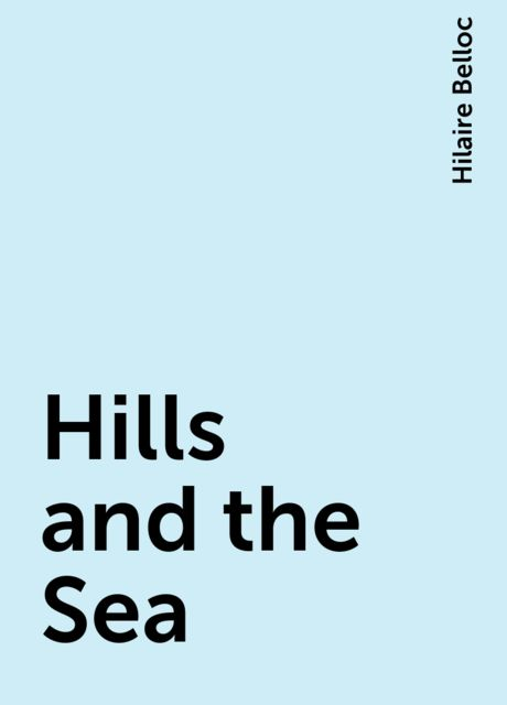 Hills and the Sea, Hilaire Belloc
