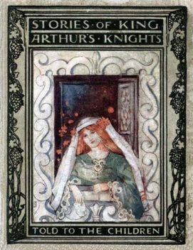 Stories of King Arthur's Knights / Told to the Children by Mary MacGregor, Mary Esther Miller MacGregor