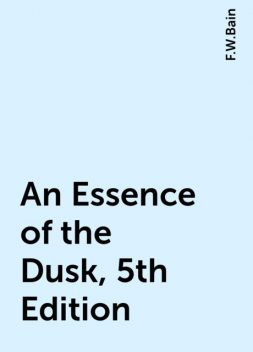 An Essence of the Dusk, 5th Edition, F.W.Bain
