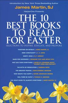 The 10 Best Books to Read for Easter: Selections to Inspire, Educate, & Provoke, Clive Staples Lewis, James Martin, Ann Patchett, Desmond Tutu, N.T.Wright, John Dominic Crossan, Mpho Tutu, Father Jonathan Morris, Catherine Wolff, Thomas H. Groome, Candida Moss