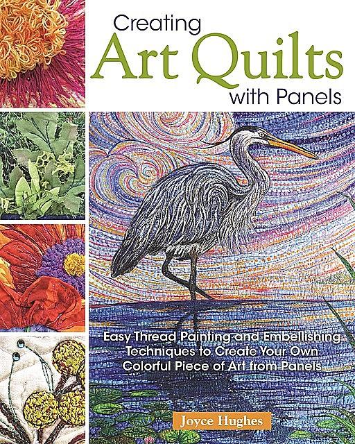 Creating Art Quilts with Panels, Joyce Hughes