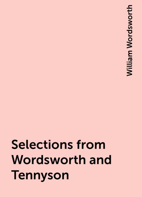 Selections from Wordsworth and Tennyson, William Wordsworth