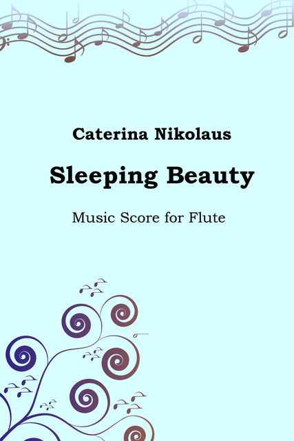 Sleeping Beauty. Music Score for the Flute, Caterina Nikolaus