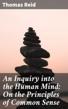 An Inquiry into the Human Mind: On the Principles of Common Sense, Thomas Reid