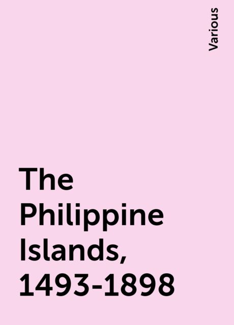 The Philippine Islands, 1493-1898, Various