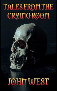 Tales from the Crying Room, John West