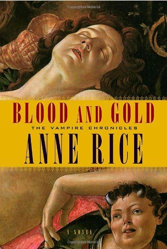 Vampire Chronicles 8: Blood and Gold, Anne Rice