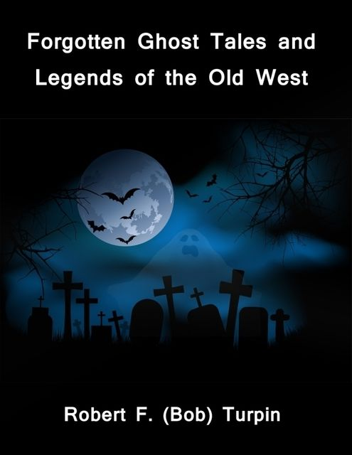 Forgotten Ghost Tales and Legends of the Old West, Robert F.Turpin