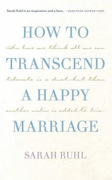 How to transcend a happy marriage (TCG Edition), Sarah Ruhl