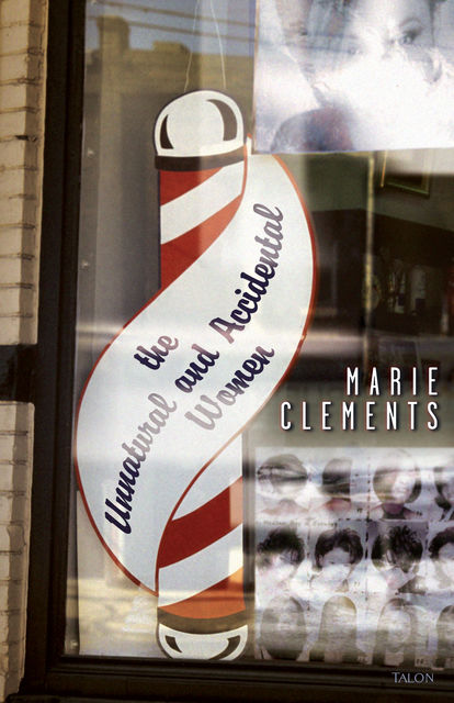 The Unnatural and Accidental Women, Marie Clements