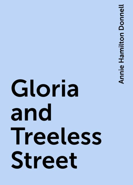 Gloria and Treeless Street, Annie Hamilton Donnell