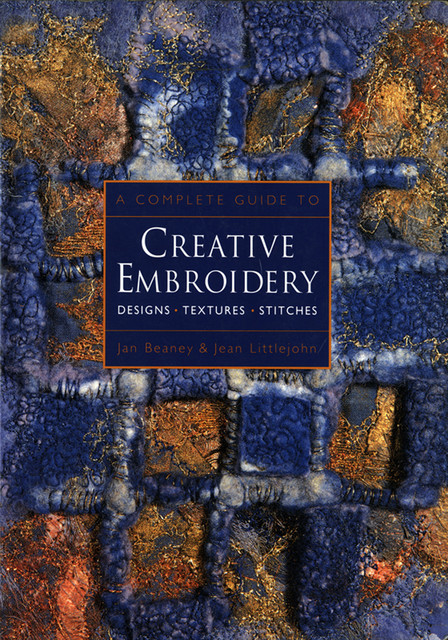 A Complete Guide to Creative Embroidery, Jan Braney