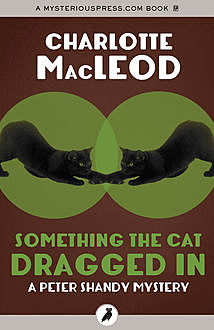Something the Cat Dragged In, Charlotte MacLeod