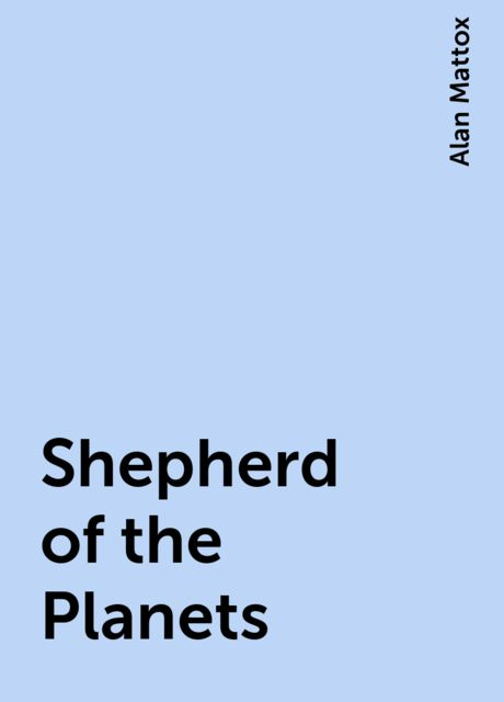 Shepherd of the Planets, Alan Mattox