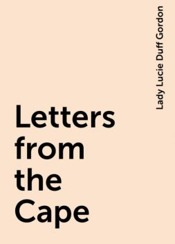 Letters from the Cape, Lady Lucie Duff Gordon