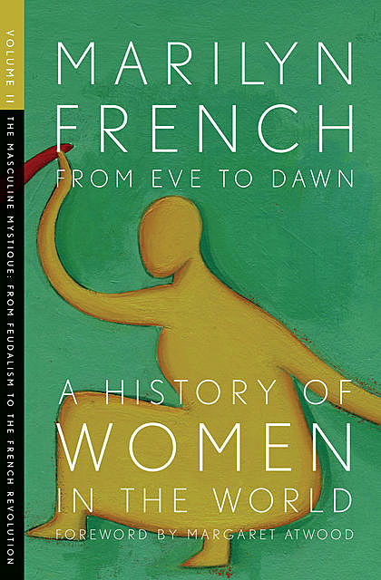 From Eve to Dawn, A History of Women in the World, Volume II, Marilyn French