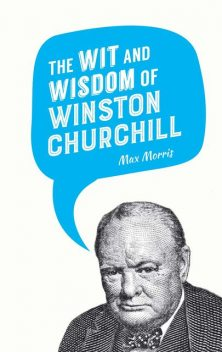 The Wit and Wisdom of Winston Churchill, MAX MORRIS