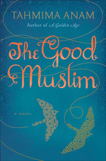 The Good Muslim, Tahmima Anam