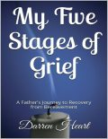 My Five Stages of Grief – A Father's Journey to Recovery from Bereavement, Darren Heart